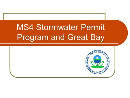 MS4 Stormwater Permit Program and Great Bay. Brief Overview – EPA's Stormwater Management Program Clean Water Act – NPDES - 1987 Stormwater amendments.