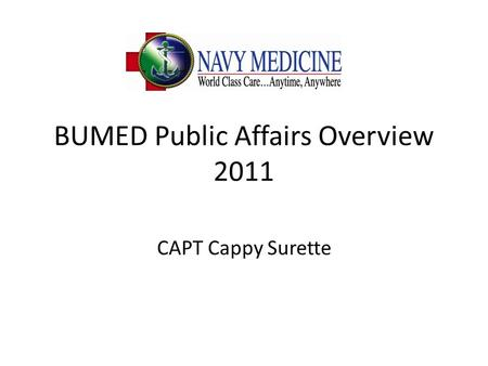 BUMED Public Affairs Overview 2011 CAPT Cappy Surette.