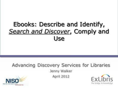 1 The Changing Standards Landscape E-Books: Describe and Identify, Search and Discover, Comply and E- Books: Describe and Identify, Search and Discover,