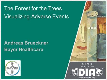 The Forest for the Trees Visualizing Adverse Events Andreas Brueckner Bayer Healthcare.