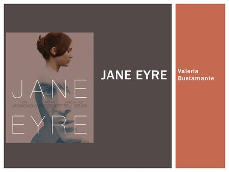 Valeria Bustamante JANE EYRE.  Birth Place: Yorkshire, England  Birth Date: April 21, 1816  Died: March 31, 1855 (age 38)  Died of pneumonia while.