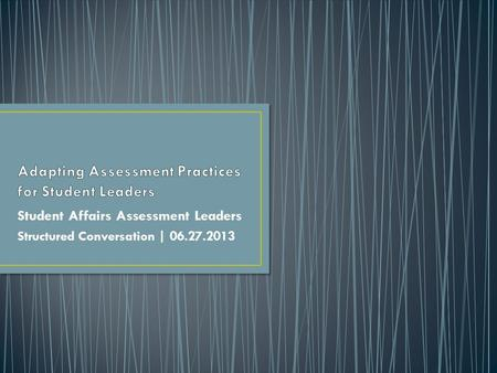 Student Affairs Assessment Leaders Structured Conversation | 06.27.2013.