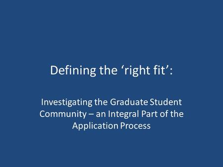 Defining the 'right fit': Investigating the Graduate Student Community – an Integral Part of the Application Process.