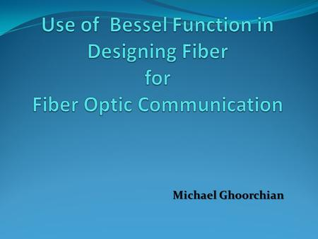Michael Ghoorchian. Fiber Optic An optical fiber is a glass or plastic fiber that carries light along its length so it acts as a Wave guide. Mostly made.