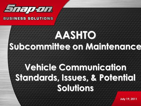 AASHTO Subcommittee on Maintenance Vehicle Communication Standards, Issues, & Potential Solutions July 19, 2011.