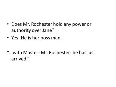 "Does Mr. Rochester hold any power or authority over Jane? Yes! He is her boss man. ""…with Master- Mr. Rochester- he has just arrived."""