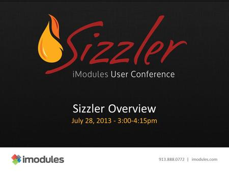 913.888.0772 | imodules.com Sizzler Overview July 28, 2013 - 3:00-4:15pm.