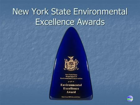 New York State Environmental Excellence Awards. Environmental Excellence Awards Program Recognizes  Innovation  Sustainability  Creative Partnerships.