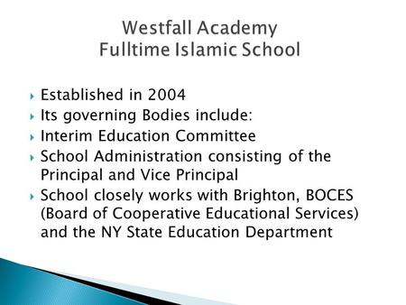  Established in 2004  Its governing Bodies include:  Interim Education Committee  School Administration consisting of the Principal and Vice Principal.