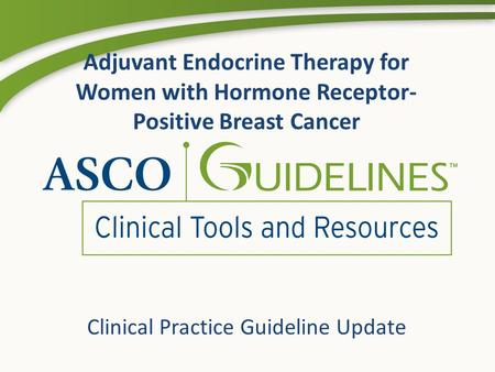 Adjuvant Endocrine Therapy for Women with Hormone Receptor- Positive Breast Cancer Clinical Practice Guideline Update.