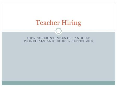 HOW SUPERINTENDENTS CAN HELP PRINCIPALS AND HR DO A BETTER JOB Teacher Hiring.