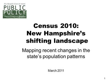 1 Census 2010: New Hampshire's shifting landscape Mapping recent changes in the state's population patterns March 2011.