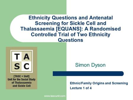 Www.tascunit.com Ethnicity Questions and Antenatal Screening for Sickle Cell and Thalassaemia [EQUANS]: A Randomised Controlled Trial of Two Ethnicity.