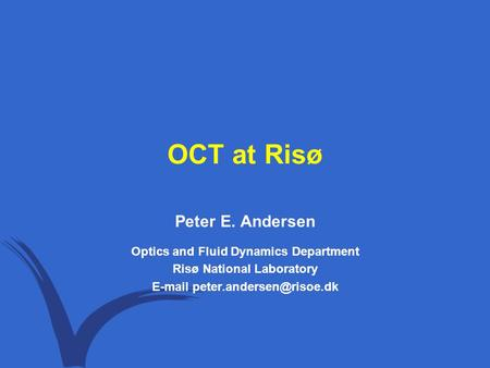 OCT at Risø Peter E. Andersen Optics and Fluid Dynamics Department Risø National Laboratory
