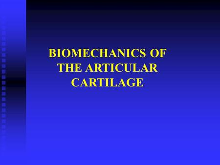 BIOMECHANICS OF THE ARTICULAR CARTILAGE