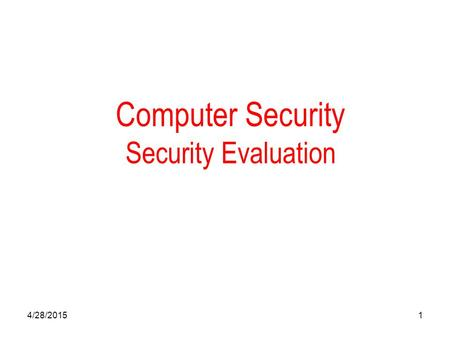 4/28/20151 Computer Security Security Evaluation.