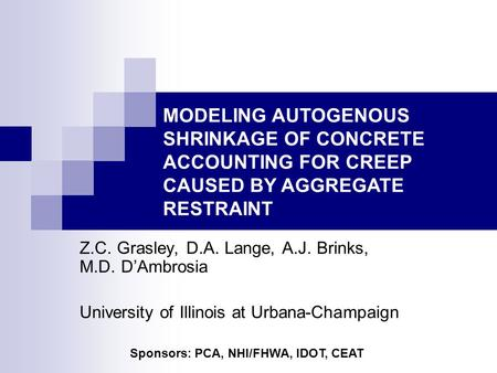 Z.C. Grasley, D.A. Lange, A.J. Brinks, M.D. D'Ambrosia University of Illinois at Urbana-Champaign MODELING AUTOGENOUS SHRINKAGE OF CONCRETE ACCOUNTING.