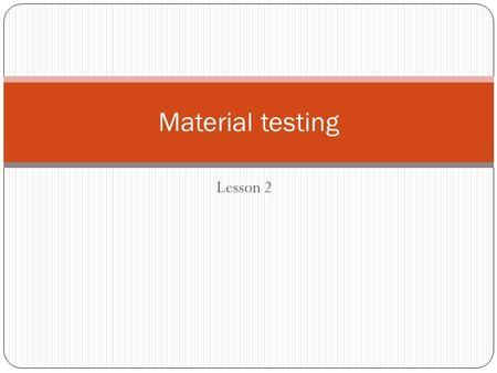 Lesson 2 Material testing. Stress stress – internal force in a material which tends to resist deformation when subjected to external forces intensity.