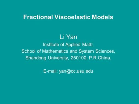 Fractional Viscoelastic Models Li Yan Institute of Applied Math, School of Mathematics and System Sciences, Shandong University, 250100, P.R.China. E-mail: