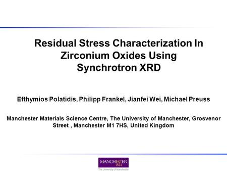 Residual Stress Characterization In Zirconium Oxides Using Synchrotron XRD Manchester Materials Science Centre, The University of Manchester, Grosvenor.