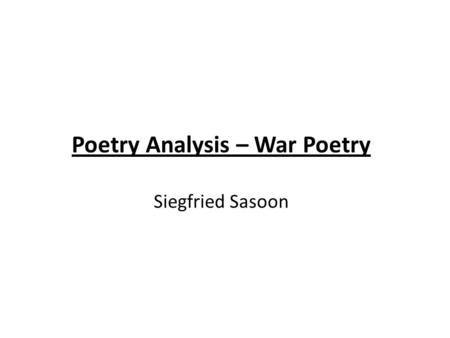 Poetry Analysis – War Poetry Siegfried Sasoon. Siegfried Sassoon (8 September 1886 – 1 September 1967) was an English poet, author and soldier. He became.