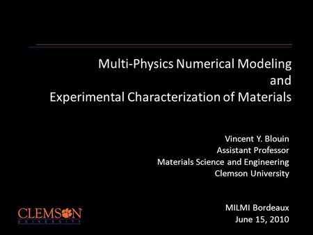 Multi-Physics Numerical Modeling and Experimental Characterization of Materials Vincent Y. Blouin Assistant Professor Materials Science and Engineering.