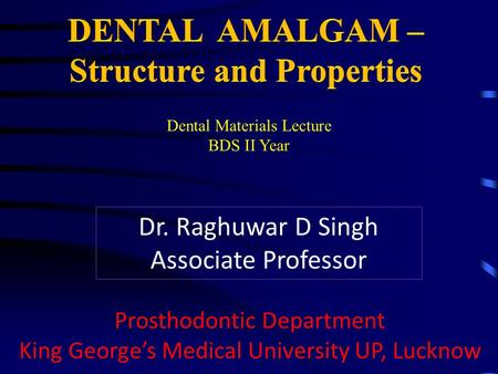 Dr. Raghuwar D Singh Associate Professor Prosthodontic Department King George's Medical University UP, Lucknow Dental Materials Lecture BDS II Year.