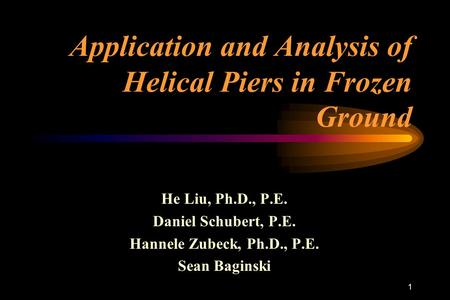 1 Application and Analysis of Helical Piers in Frozen Ground He Liu, Ph.D., P.E. Daniel Schubert, P.E. Hannele Zubeck, Ph.D., P.E. Sean Baginski.