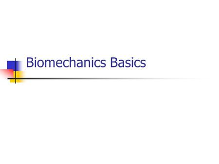 Biomechanics Basics. Biomechanics Bio Mechanics Physical Therapy Biological Systems Osseous Joints & Ligaments Muscles & Fasciae Cardiovascular CNS PNS.