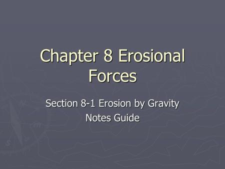 Chapter 8 Erosional Forces Section 8-1 Erosion by Gravity Notes Guide.