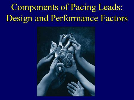 Components of Pacing Leads: Design and Performance Factors.