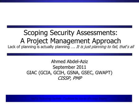 1 SANS Technology Institute - Candidate for Master of Science Degree 1 Scoping Security Assessments: A Project Management Approach Lack of planning is.