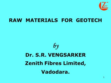 1 RAW MATERIALS FOR GEOTECH by Dr. S.R. VENGSARKER Zenith Fibres Limited, Vadodara.
