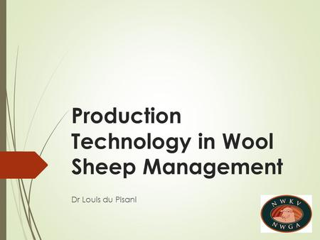 Production Technology in Wool Sheep Management Dr Louis du Pisani.