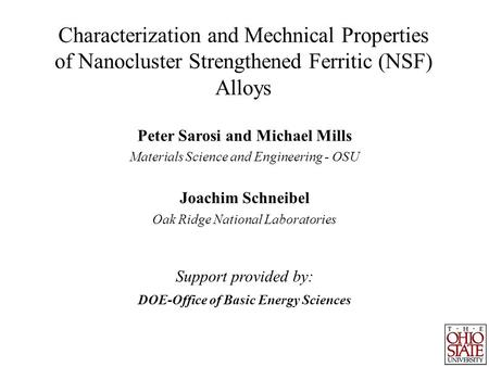 Characterization and Mechnical Properties of Nanocluster Strengthened Ferritic (NSF) Alloys Peter Sarosi and Michael Mills Materials Science and Engineering.