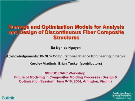 Damage and Optimization Models for Analysis and Design of Discontinuous Fiber Composite Structures Ba Nghiep Nguyen Acknowledgements: PNNL's Computational.
