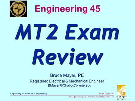 ENGR-45_Lec24A_MTE2_Exam-Review.ppt 1 Bruce Mayer, PE Engineering-45: Materials of Engineering Bruce Mayer, PE Registered Electrical.