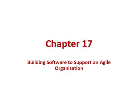 Chapter 17 Building Software to Support an Agile Organization.
