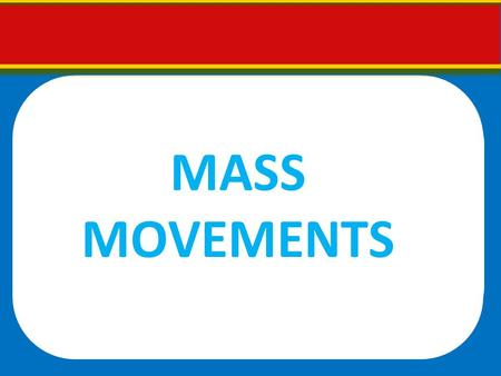MASS MOVEMENTS. IMPORTANT CONCEPT: ROLE OF GRAVITY Gravity causes the downward and outward movement of landslides and the collapse of subsiding ground.