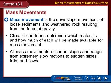 Climatic conditions determine which materials and how much of each will be made available for mass movement. All mass movements occur on slopes and range.