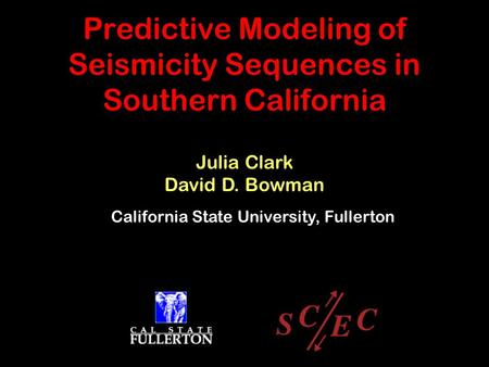 Predictive Modeling of Seismicity Sequences in Southern California Julia Clark David D. Bowman California State University, Fullerton.