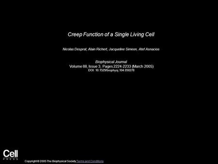 Creep Function of a Single Living Cell Nicolas Desprat, Alain Richert, Jacqueline Simeon, Atef Asnacios Biophysical Journal Volume 88, Issue 3, Pages 2224-2233.