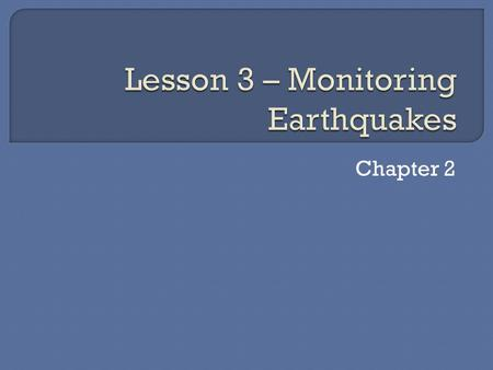 Chapter 2.  Seismic waves cause the seismograph's drum to vibrate. But the suspended weight with the pen attached moves very little. Therefore, the pen.