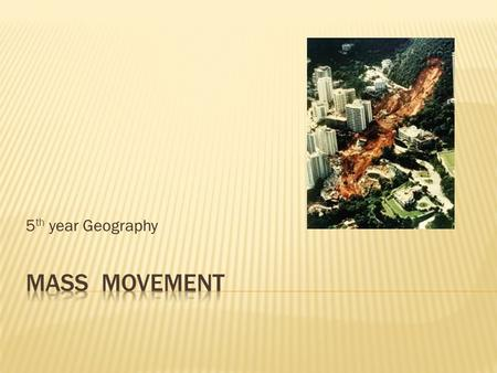 5th year Geography Mass Movement.