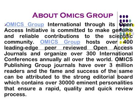 About Omics Group  OMICS Group International through its Open Access Initiative is committed to make genuine and reliable contributions to the scientific.