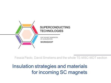 Fessia Paolo, David Smekens and the whole TE-MSC-MDT section Insulation strategies and materials for incoming SC magnets.