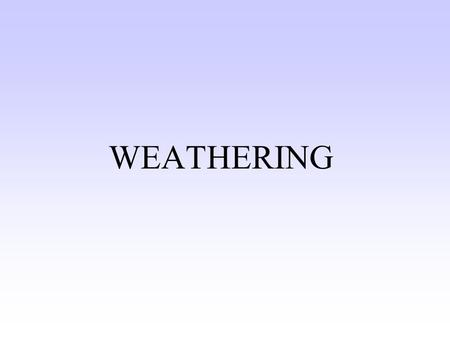 WEATHERING Nature of weathering and erosion Weathering chemical and/or physical breakdown of a rock or mineral material weathering involves specific.
