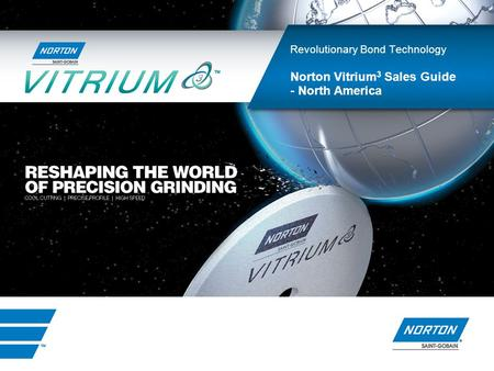 INDUSTRIAL PRODUCTS Revolutionary Bond Technology Norton Vitrium 3 Sales Guide - North America.
