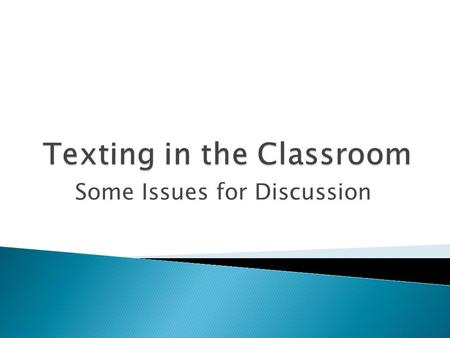 Some Issues for Discussion.  A syllabus policy against texting that is not explicitly enforced is inadequate to stop classroom texting.  In larger.