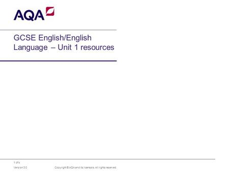 1 of x GCSE English/English Language – Unit 1 resources Copyright © AQA and its licensors. All rights reserved. Version 3.0.